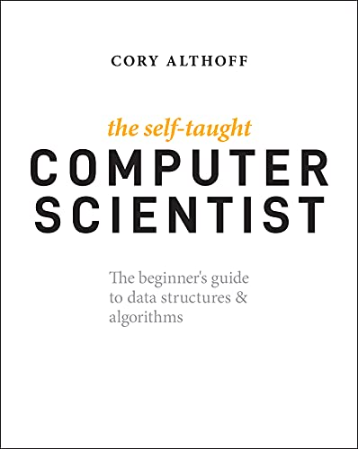 The Self-Taught Computer Scientist: The Beginner's Guide to Data Structures & Algorithms