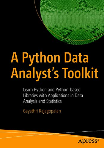 A Python Data Analyst's Toolkit: Learn Python and Python-based Libraries with Applications in Data Analysis and Statistics