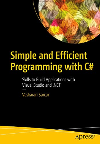 Simple and Efficient Programming with C#: Skills to Build Applications with Visual Studio and .NET