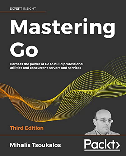Mastering Go: Harness the power of Go to build professional utilities and concurrent servers and services, 3rd Edition