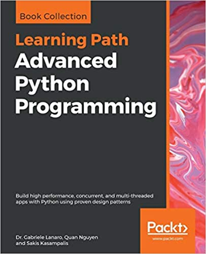 Advanced Python Programming: Build high performance, concurrent, and multi-threaded apps with Python using proven design patterns