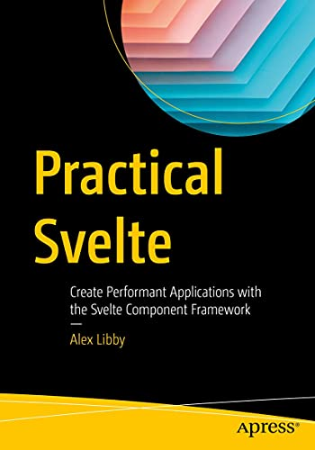 Practical Svelte: Create Performant Applications with the Svelte Component Framework