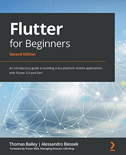 Flutter for Beginners: An introductory guide to building cross-platform mobile applications with Flutter 2.5 and Dart, 2nd Edition