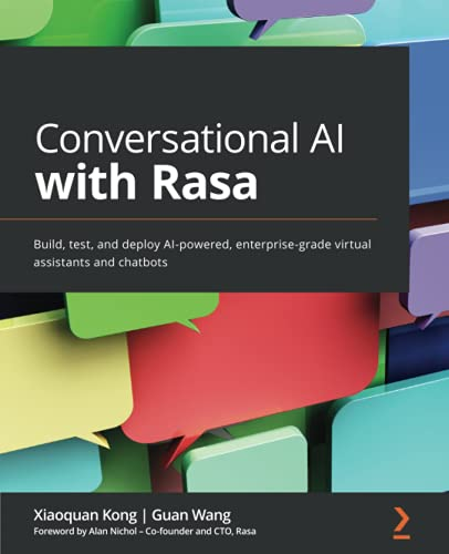 Conversational AI with Rasa: Build, test, and deploy AI-powered, enterprise-grade virtual assistants and chatbots